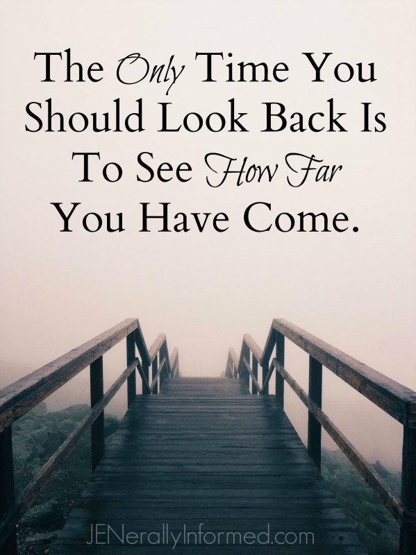 The only time you should look back is to see how far you have come.