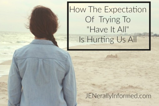 "How The Expectation Of Trying To ""Have It All"" Is Hurting Us All"