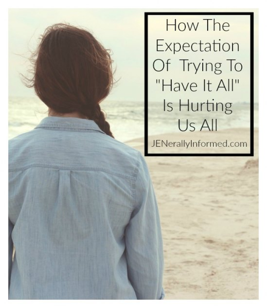 "How The Expectation Of Trying To ""Have It All"" Is Hurting Us All."