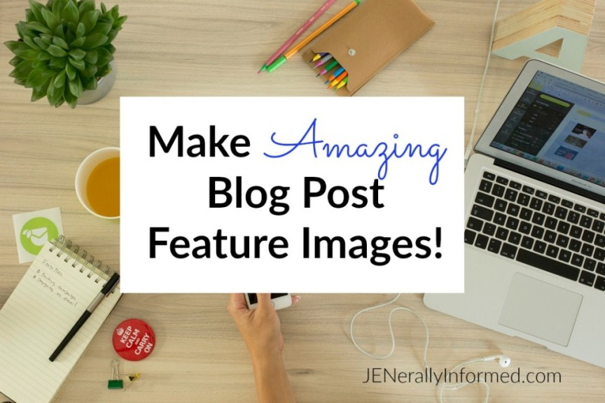 Make Amazing Blog Post Feature Images!