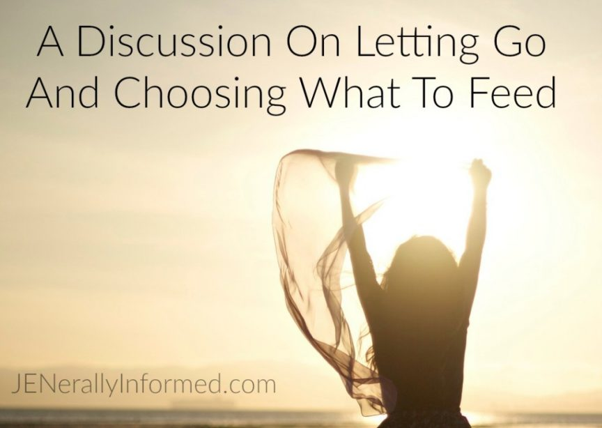 A Discussion On Letting Go And Choosing What To Feed