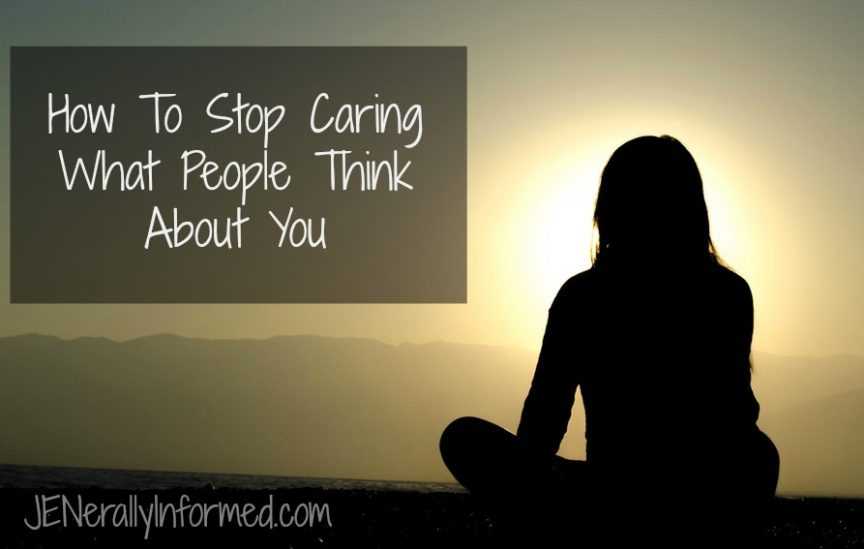 Do you feel like sometimes this is a battle? Here are a few suggestions for helping yourself to stop caring what people think about you.