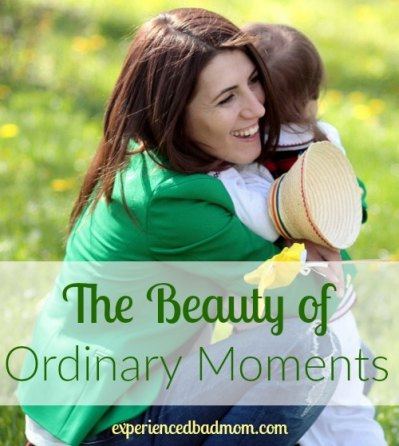 The Beauty of Ordinary Moments from Experienced Bad Mom