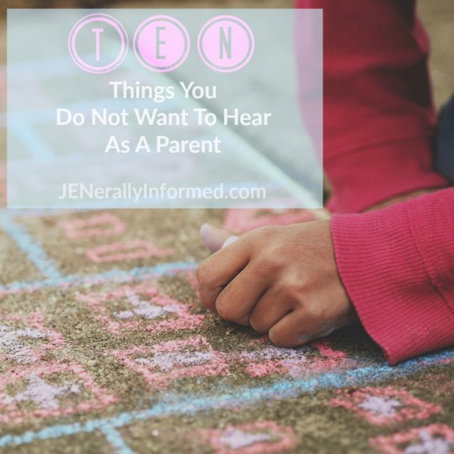 Here Are Ten Things You Do Not Want To Hear As A Parent.
