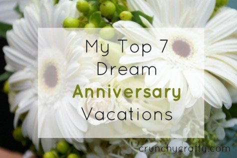 My Top 7 Dream Anniversary Vacations from Crunchy, Crafty, and Highly Caffeinated.