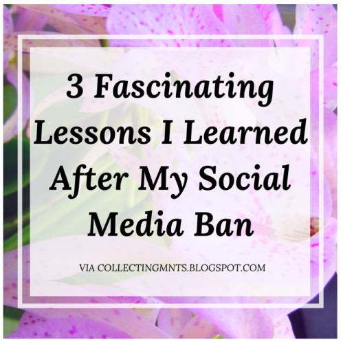 3 Fascinating Lessons I Learned After My Social Media Ban from Collecting Moments.