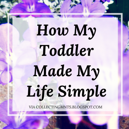 How My Toddler Made My Life Simple from Collecting Moments.