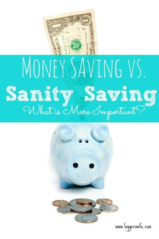 Money Saving vs. Sanity Saving: What is More Important from Logger's Wife.
