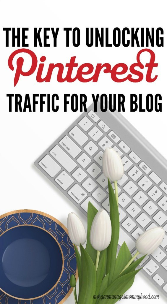 The Key to Unlocking Pinterest Traffic For Your Blog from Morgan Manages Mommyhood.
