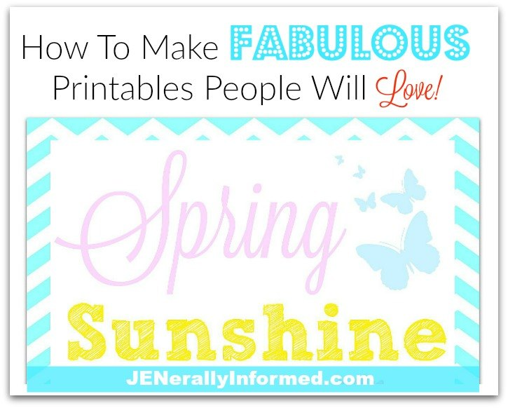 Here's How To Make Printables People Will Love!
