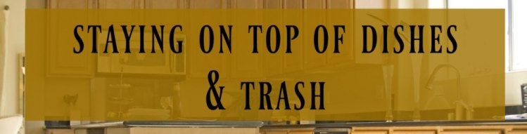 Here are a few suggestions for keeping dishes and trash from piling up!