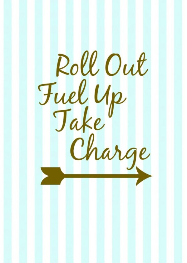 Roll Out, Fuel Up, Take Charge Free Printable From Dazzle While Frazzled.