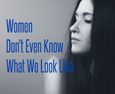 Women Don't Even Know What We Look Like from Unremarkable Files.