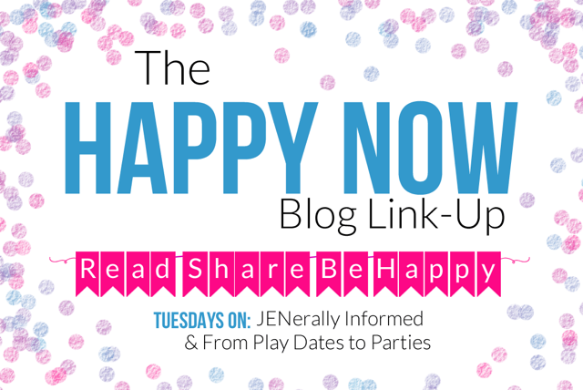 The Happy Now Blog Link-Up; Tuesdays on JENerally Informed and From Playdates to Parties!