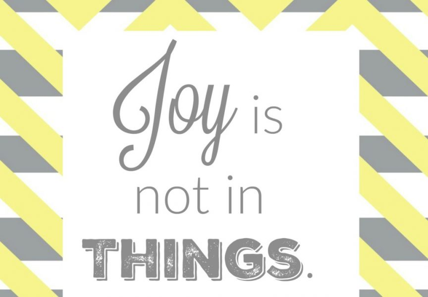 Joy is not in things. It is in us.