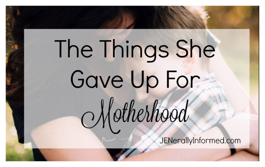 The things she gave up for motherhood.