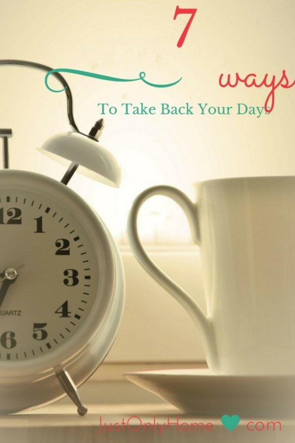 7 Ways to Take Back Your Day from Motherhood, Homeschooling, and Frugality.