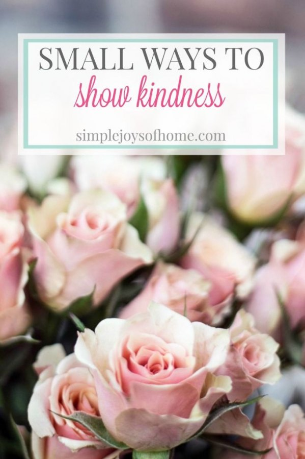Small Ways To Show Kindness from Simple Joys of Home.