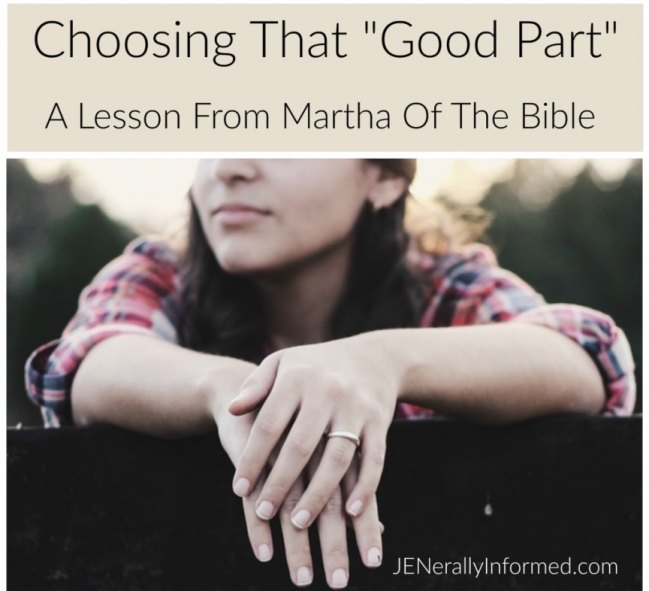 Choosing that Good Part: A lesson from Martha of the Bible.