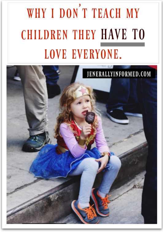 Why I don't teach my children they HAVE TO love everyone. It is different than what you may think.