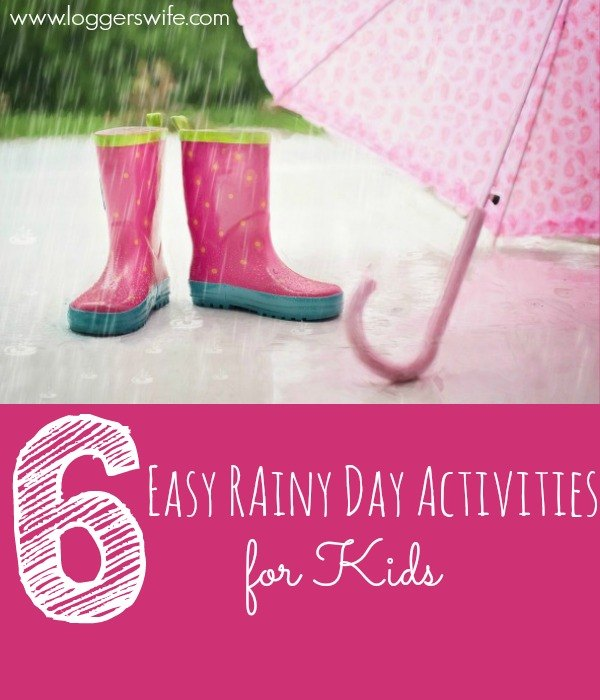 6 Easy Rainy Day Activities For Kids From Loggers Wife Blog.