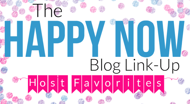 The Happy Now Blog Link-Up; Tuesdays on JENerally Informed and From Play Dates to Parties!