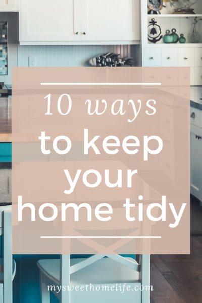 10 ways to keep your home tidy from My Sweet Home Life.
