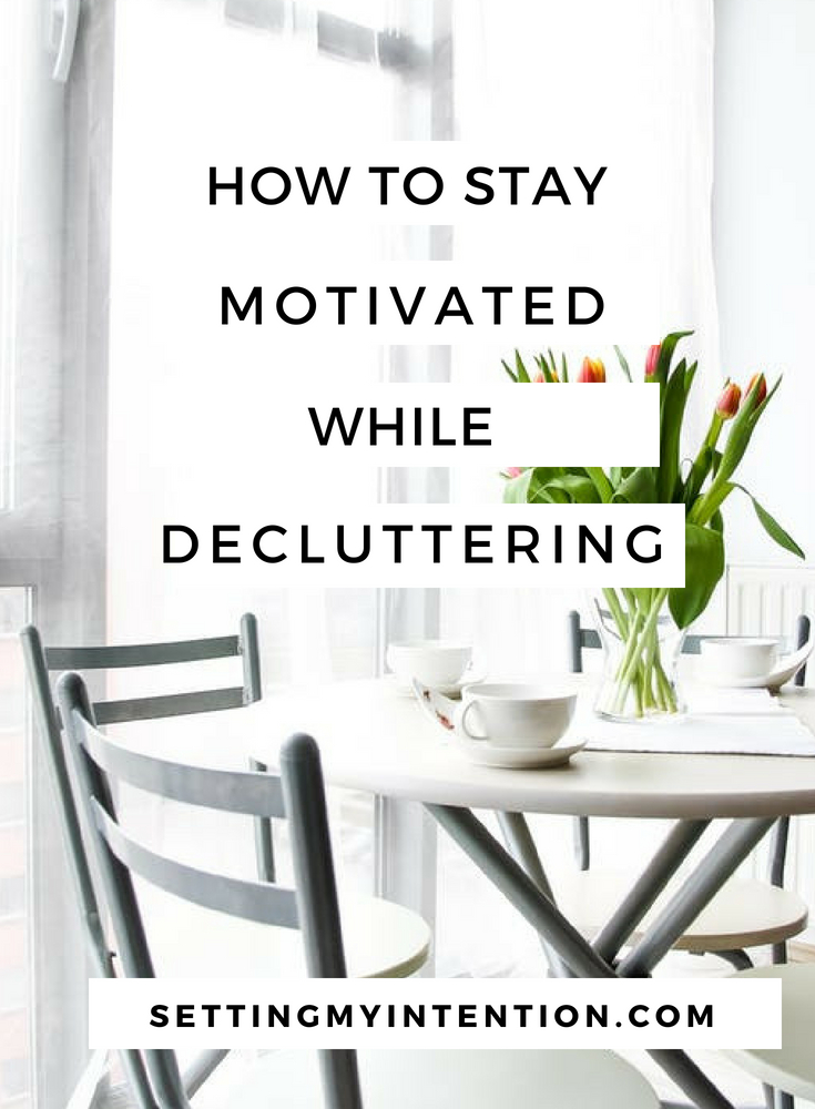 How to Stay Motivated while Decluttering from Setting My Intention.