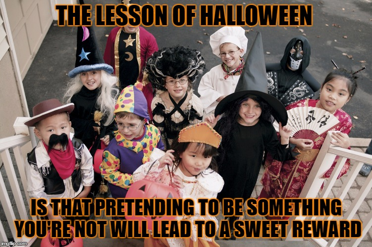 Just one of the lessons of Halloween.