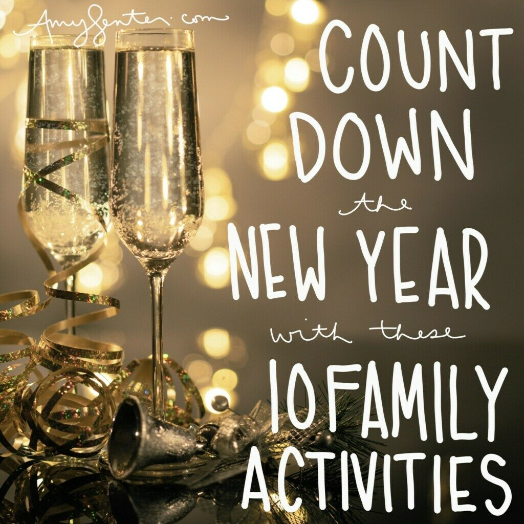 Countdown The New Year With These 10 Family Activities from Amy Senter.