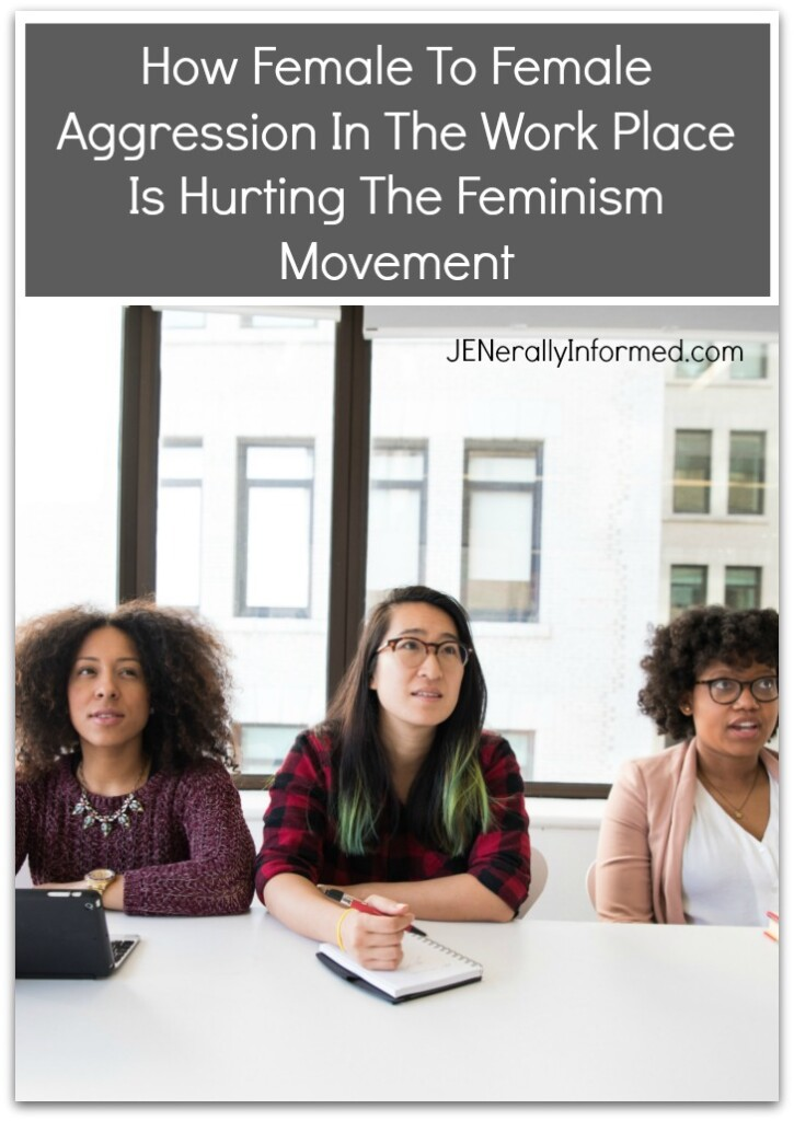 How Female to Female Aggression In The Work Place Is Hurting The Feminism Movement.