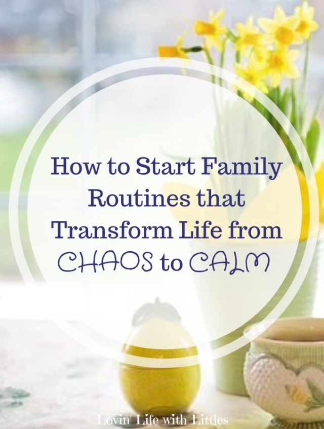 How to Start Family Routines that Transform Life from Chaos to Calm from Lovin' Life With Littles.