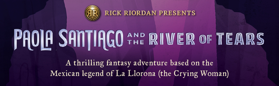 Paola Santiago and the River of Tears a new adventure fantasy based on Mexican mythology. Available August 4th wherever books are sold!