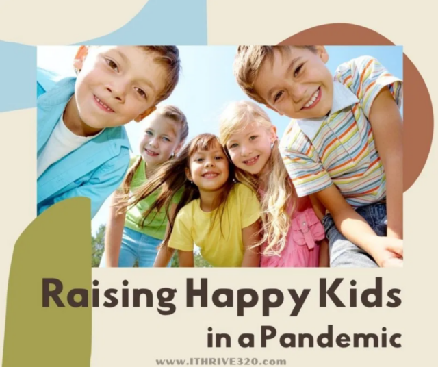 Creative Parenting Ideas for Raising Happy Kids in a Pandemic from IThrive.