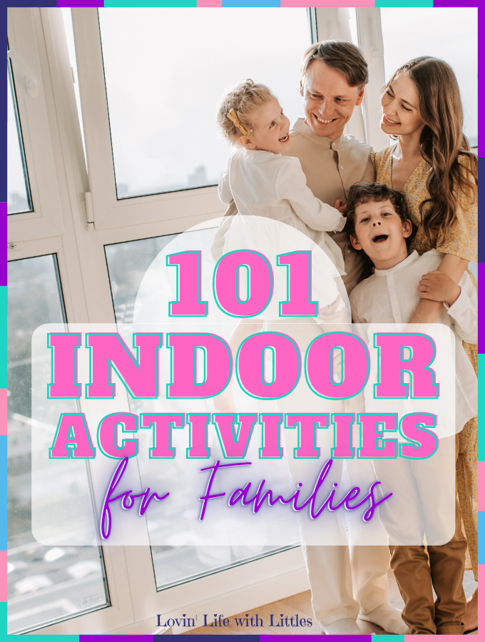 101 Best Indoor Activities for Families [Simple Boredom Busters & Bonding Ideas] from lovin' Life With Littles.